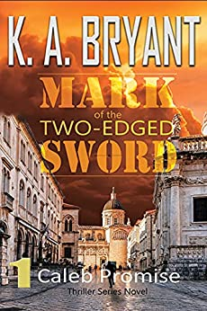 MARK OF THE TWO-EDGED SWORD (Caleb Promise Series - Mission One Book 1) by [K. A. BRYANT, Dennis Loung]