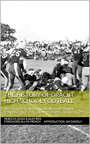 The History of Dracut High School Football: The story of Dracut High football from its humble beginnings in 1934 to Suburban League Champs in 1947 (English Edition)
