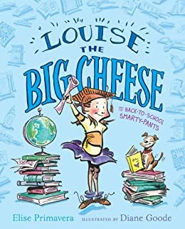Louise the Big Cheese and the Back-to-School Smarty-Pants by [Elise Primavera, Diane Goode]