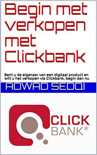 Begin met verkopen met Clickbank: Bent u de eigenaar van een digitaal product en wilt u het verkopen via Clickbank, begin dan nu (Dutch Edition)