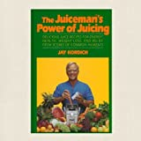 The Juiceman's Power of Juicing [First Edition]