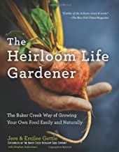 The Heirloom Life Gardener: The Baker Creek Way of Growing Your Own Food Easily and Naturally by Jere and Emilee Gettle Me...