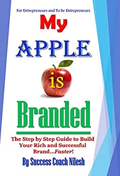[Success Coach Nilesh]のMy Apple is Branded: The Step by Step Guide to Build Your Rich and Successful Brand...Faster! (English Edition)