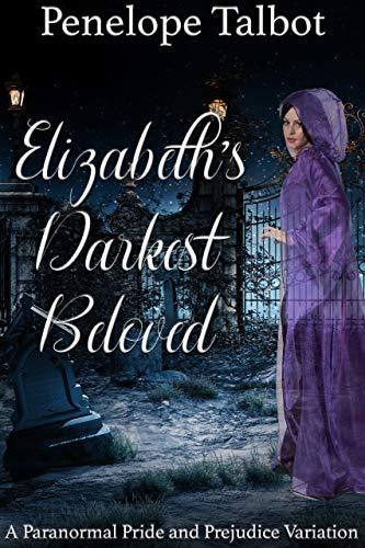 Elizabeth's Darkest Beloved: A Paranormal Pride and Prejudice Variation by [Penelope Talbot, A Lady]