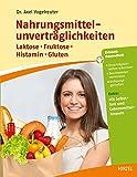 Nahrungsmittelunverträglichkeiten: Laktose - Fruktose - Histamin - Gluten