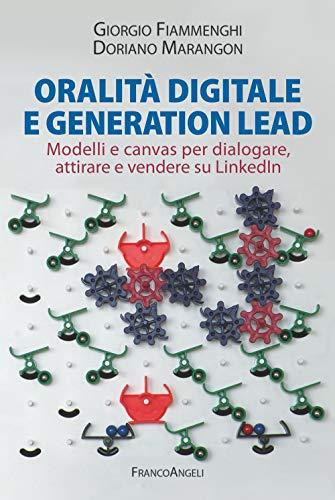 Oralità digitale e generation lead. Modelli e canvas per dialogare, attirare e vendere su LinkedIn