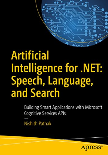 Artificial Intelligence for .NET: Speech, Language, and Search: Building Smart Applications with Microsoft Cognitive Services APIs (English Edition)