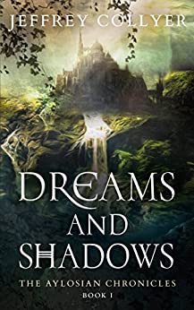 Dreams and Shadows (The Aylosian Chronicles Book 1) by [Jeffrey Collyer]