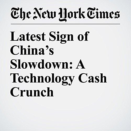 Latest Sign of China's Slowdown: A Technology Cash Crunch copertina
