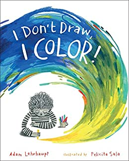 I Don't Draw, I Color! by [Adam Lehrhaupt, Felicita Sala]