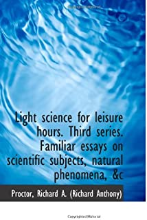 Light science for leisure hours. Third series. Familiar essays on scientific subjects, natural pheno