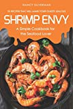 Image: Shrimp Envy - A Simple Cookbook for the Seafood Lover: 25 Recipes That Will Make Your Guests Jealous | Paperback: 88 pages | by Nancy Silverman (Author). Publisher: Independently published (February 23, 2019)