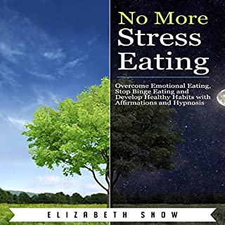 No More Stress Eating: Overcome Emotional Eating, Stop Binge Eating and Develop Healthy Habits with Affirmations and Hypnosis audiobook cover art