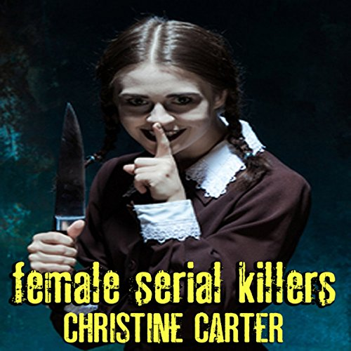 Female Serial Killers                   By:                                                                                                                                 Christine Carter                               Narrated by:                                                                                                                                 Rich Brennan                      Length: 2 hrs and 2 mins     Not rated yet     Overall 0.0