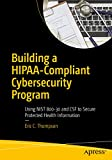 Building a HIPAA-Compliant Cybersecurity Program: Using NIST 800-30 and CSF to Secure Protected Health Information (English Edition)