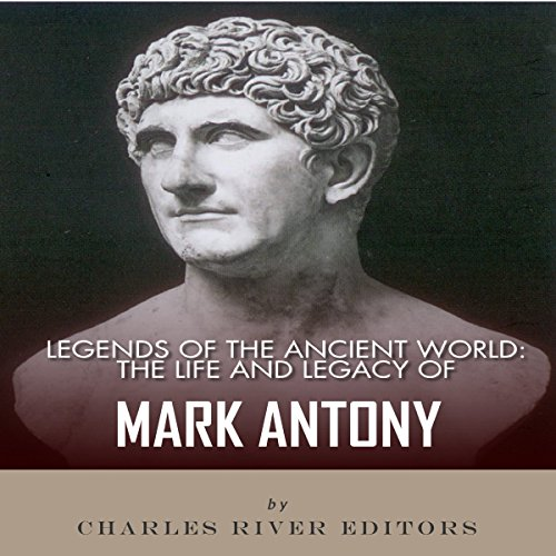 Legends of the Ancient World: The Life and Legacy of Mark Antony audiobook cover art