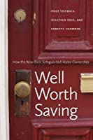 Well Worth Saving: How New Deal Safeguarded Home Ownership (Markets and Governments in Economic History)