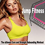 Jump Fitness - The Ultimate Core and Strength Rebounding Trampoline Workout