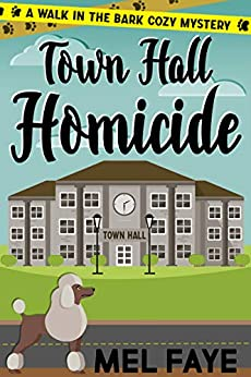 Town Hall Homicide: A Cozy Mystery for Pet Lovers (A Walk in the Bark Book 2) by [Mel Faye]