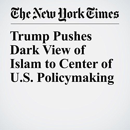 Trump Pushes Dark View of Islam to Center of U.S. Policymaking audiobook cover art