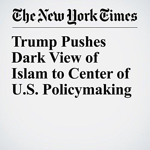 Trump Pushes Dark View of Islam to Center of U.S. Policymaking copertina