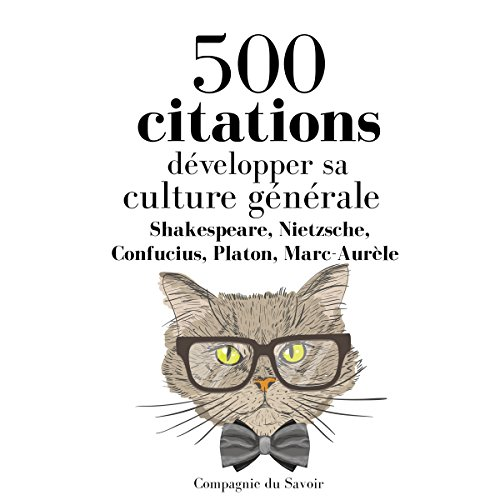 Développer sa culture générale en 500 citations                   De :                                                                                                                                 William Shakespeare,                                                                                        Friedrich Nietzsche,                                                                                        Confucius,                   and others                          Lu par :                                                                                                                                 Nicolas Planchais,                                                                                        Patrick Blandin,                                                                                        Élodie Huber,                   and others                 Durée : 2 h et 13 min     1 notation     Global 1,0