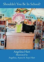 Shouldn't You Be In School? by Angelina Hart (2006-05-30)