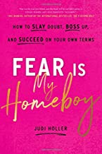 Fear Is My Homeboy: How to Slay Doubt, Boss Up, and Succeed on Your Own Terms Book PDF