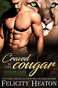 Craved by her Cougar (Cougar Creek Mates Shifter Romance Series Book 4) by [Felicity Heaton]