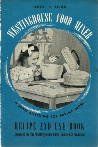HERE IS YOUR WESTINGHOUSE FOOD MIXER RECIPE AND USE BOOK