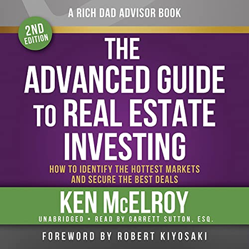 Rich Dad Advisors: The Advanced Guide to Real Estate Investing, 2nd Edition: How to Identify the Hottest Markets and Secu...