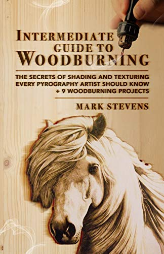 Compare Textbook Prices for Intermediate Guide to Woodburning: The Secrets of Shading and Texturing Every Pyrography Artist Should Know + 9 Woodburning Projects  ISBN 9798575052159 by Stevens, Mark