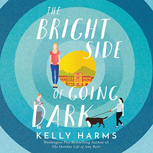 The Bright Side of Going Dark Audiobook By Kelly Harms cover art