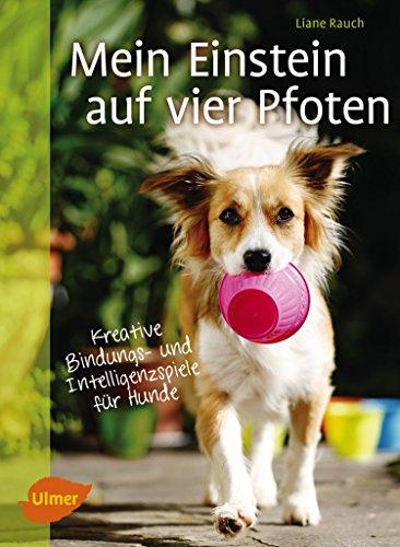 Mein Einstein auf vier Pfoten: Kreative Bindungs- und Intelligenzspiele für Hunde