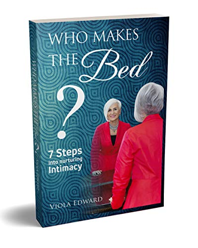 WHO MAKES THE BED: 7 Steps To Nurturing Intimacy (English Edition)