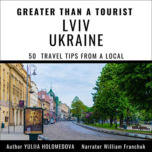Greater Than a Tourist: Lviv Ukraine: 50 Travel Tips from a Local cover art