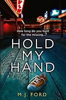 Hold My Hand: The most gripping, dark and twisty crime thriller book of the year by [M.J. Ford]