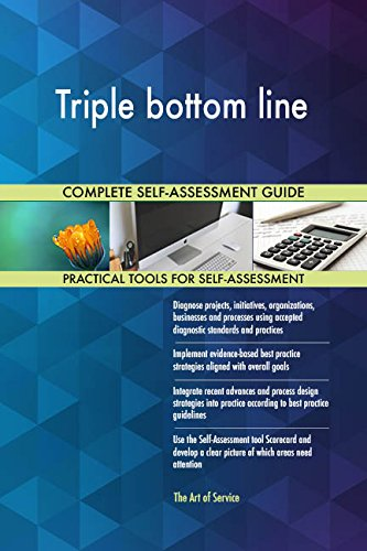 Triple bottom line All-Inclusive Self-Assessment - More than 670 Success Criteria, Instant Visual Insights, Comprehensive Spreadsheet Dashboard, Auto-Prioritized for Quick Results