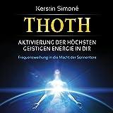 Thoth: Aktivierung der höchsten geistigen Energie in dir. Frequenzweihung in die Macht der Sonnentore