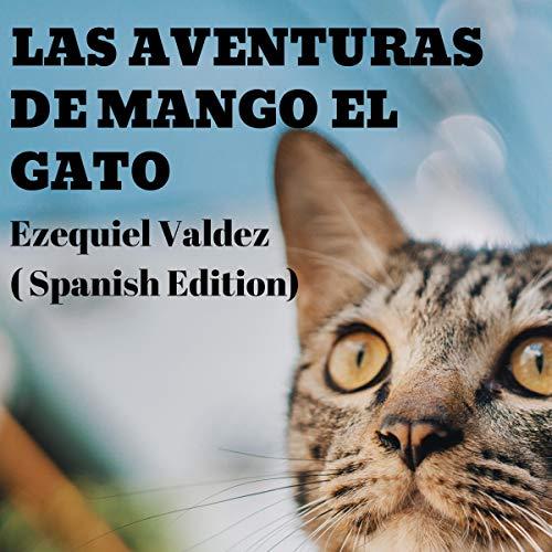 Las Aventuras de Mango el gato [The Adventures of Mango the Cat] Audiobook By Ezequiel Valdez cover art