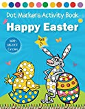 Happy Easter Dot Markers Activity Book Ages 2+: Easy Guided BIG DOTS For Toddler and Preschool Kids   Preschool Kindergarten Activities   Easter Egg Gift for Toddlers and Preschoolers