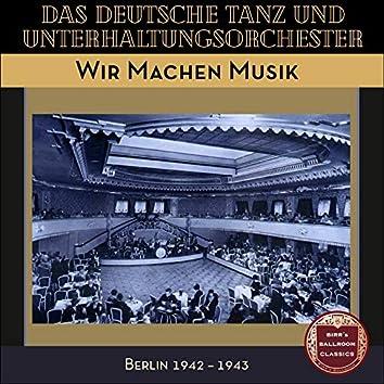 Wir Machen Musik (Recordings Berlin 1942 - 1943)
