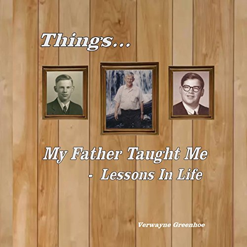 Things My Father Taught Me - Lessons in Life audiobook cover art