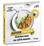 Cuisiner avec un robot cuiseur - Super facile de Céline DE CEROU