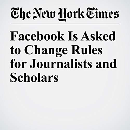 Facebook Is Asked to Change Rules for Journalists and Scholars copertina