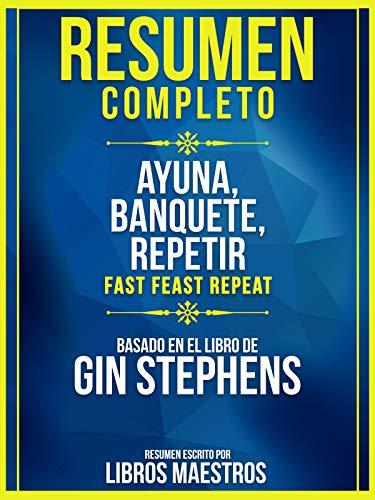 Resumen Completo: Ayuna, Banquete, Repetir (Fast. Feast....
