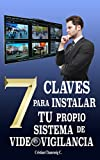 7 Claves para instalar tu propio sistema de videovigilancia: Una guía paso a paso para instalar un sistema de videovigilancia