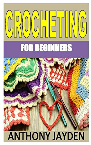 CROCHETING FOR BEGINNERS: A step by step guide on how to crochet the easy way. Make baby blankets, granny squares and many other projects in a few days