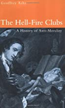 The Hell-Fire Clubs: A History of Anti-Morality