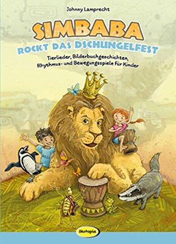 Simbaba rockt das Dschungelfest: Tierlieder, Bilderbuchgeschichten, Rhythmus- und Bewegungsspiele für Kinder